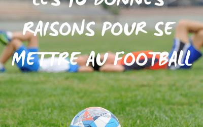 Les 10 bonnes raisons pour se mettre au foot