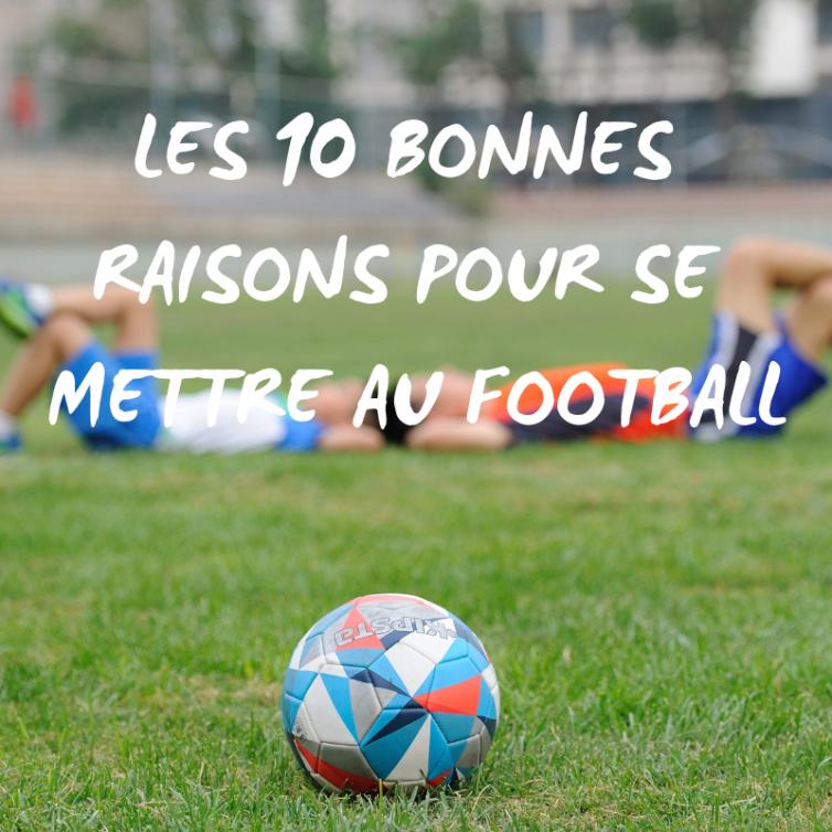 LES 10 BONNES RAISONS DE SE METTRE AU FOOT