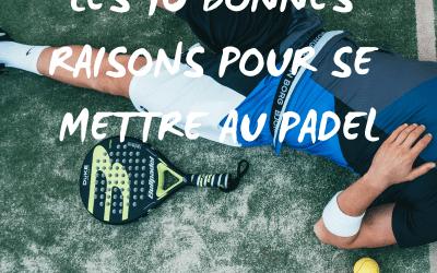 Les 10 bonnes raison pour se mettre au Padel